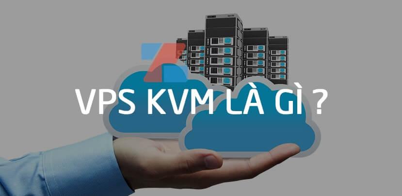 VPS KVM Là Gì ? VPS KMV là gì ?
